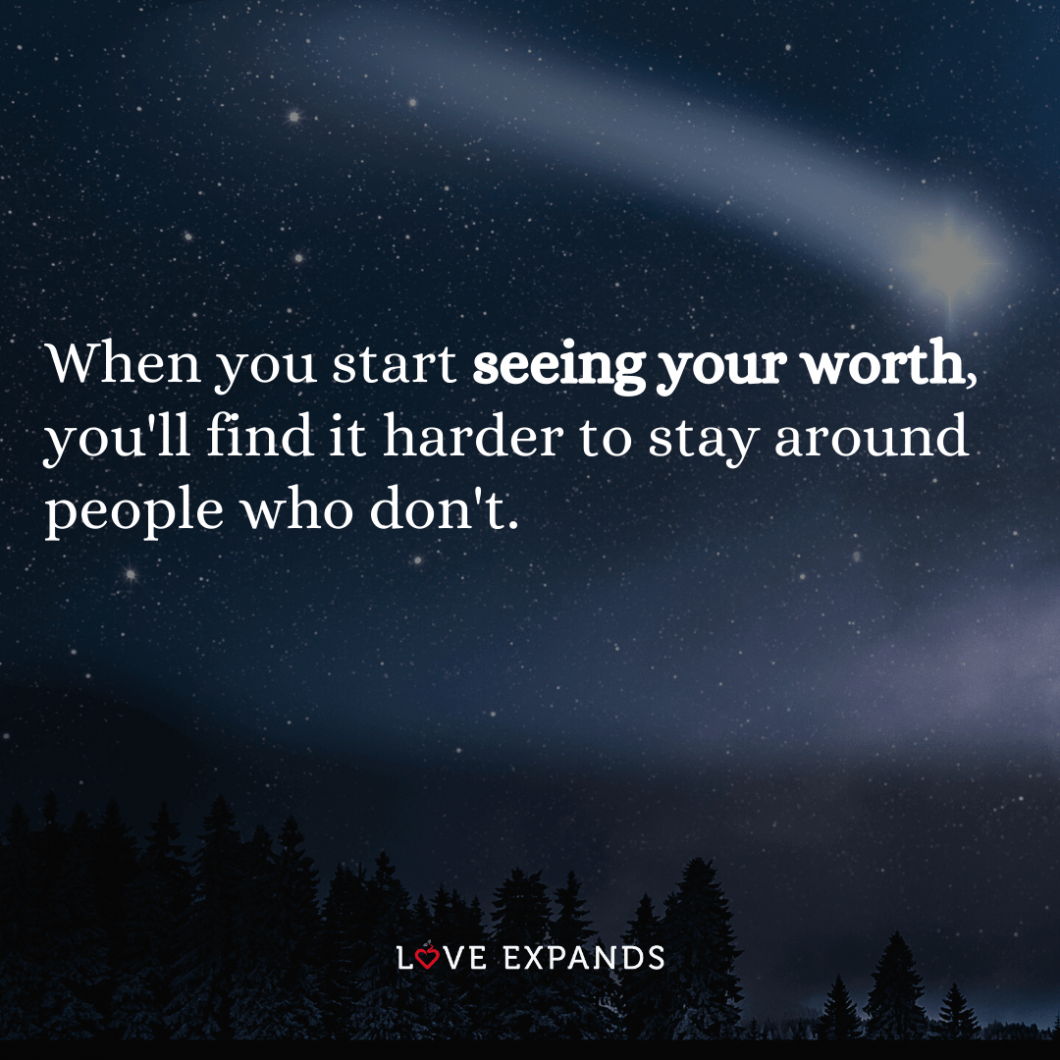 """Self-love picture quote about friends & relationships: """"When you start seeing your worth, you'll find it harder to stay around people who don't."""""""