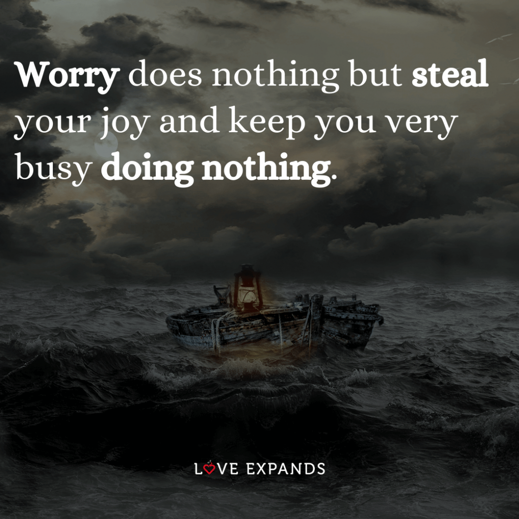 "Happiness picture quote of rough seas: ""Worry does nothing but steal your joy and keep you very busy doing nothing."""