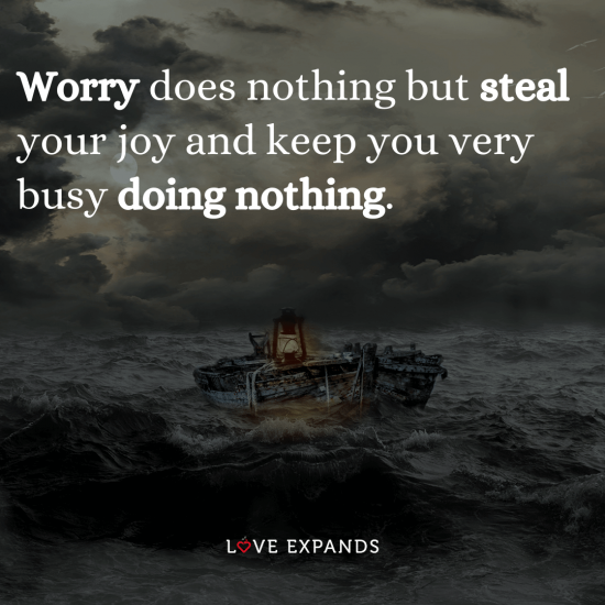 """Happiness picture quote of rough seas: """"Worry does nothing but steal your joy and keep you very busy doing nothing."""""""