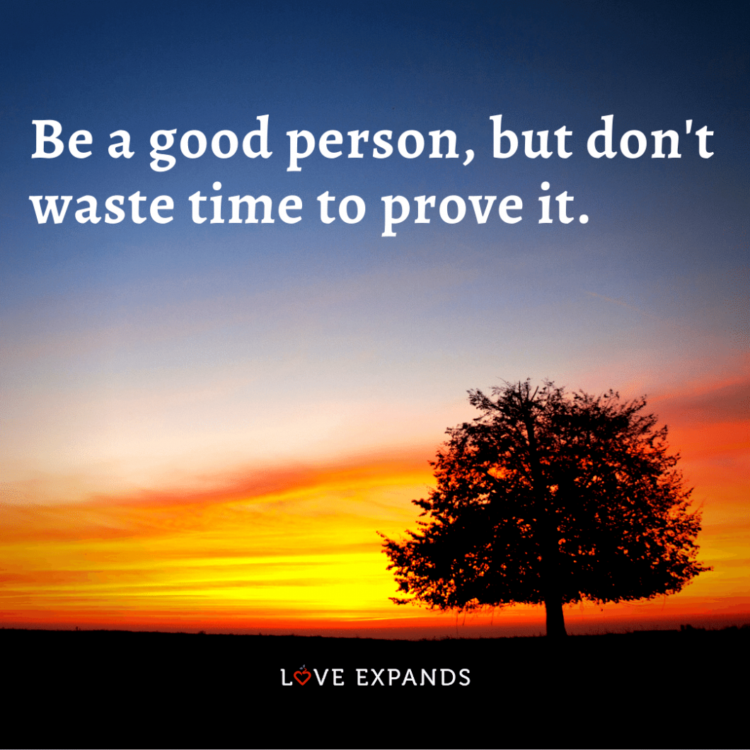 """Life and wisdom picture quote: """"Be a good person, but don't waste time to prove it."""""""