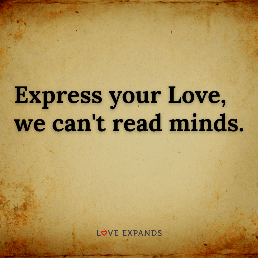 """A picture quote about love, life, gratitude and self-expression: """"Express your Love, we can't read minds."""""""