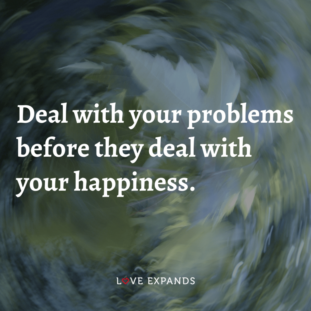 """Happiness picture quote: """"Deal with your problems before they deal with your happiness."""""""