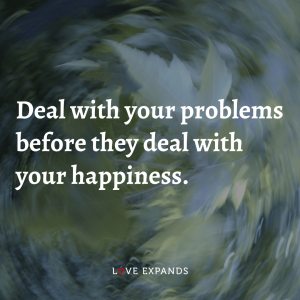 "Happiness picture quote: ""Deal with your problems before they deal with your happiness."""