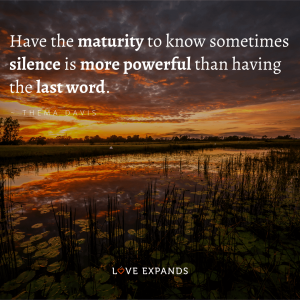 """Thema Davis quote: """"Have the maturity to know sometimes silence is more powerful than having the last word."""""""