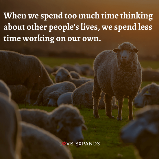 """""""When we spend too much time thinking about other people's lives, we spend less time working on our own."""" Life and Wisdom picture quote."""