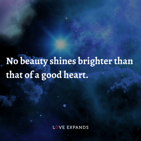 """Picture Quote: """"No beauty shines brighter than that of a good heart."""""""