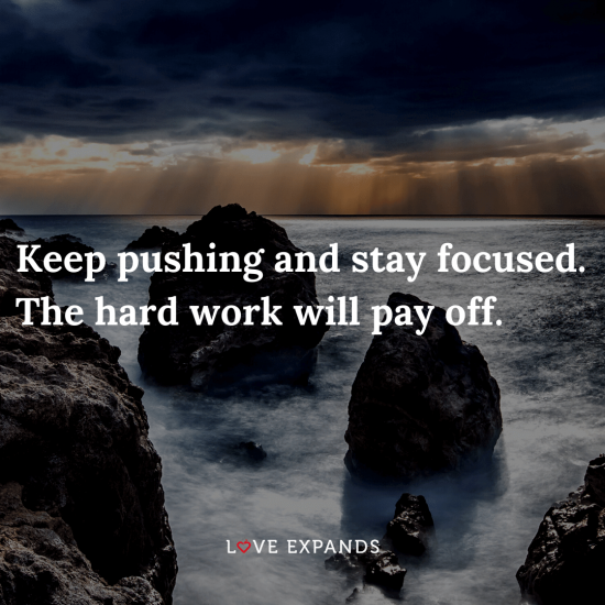 "Encouragement picture quote: ""Keep pushing and stay focused. The hard work will pay off."""