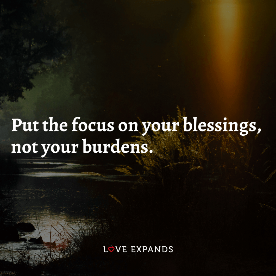 """Gratitude picture quote: """"Put the focus on your blessings, not your burdens."""""""