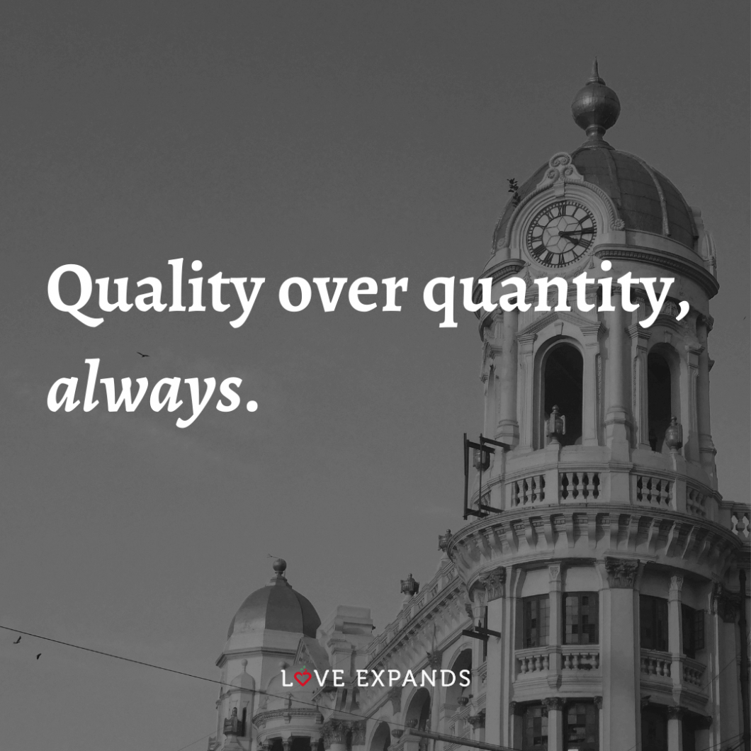 """Picture quote about the quality of life: """"Quality over quantity, always."""""""