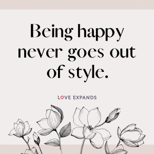 "Picture quote about life and happiness: ""Being happy never goes out of style."""