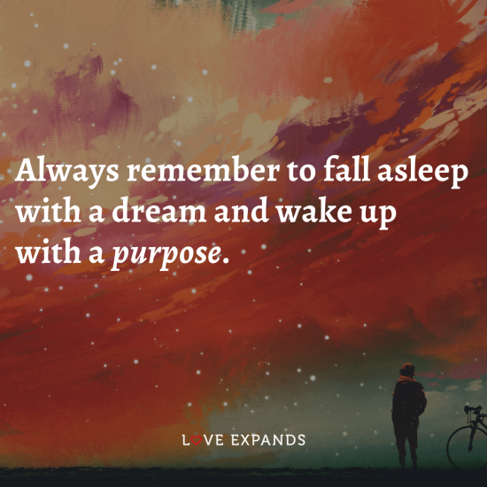 """Encouragement and wisdom picture quote: """"Always remember to fall asleep with a dream and wake up with a purpose."""""""