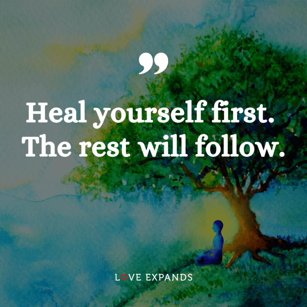 "Self-love and encouragement picture quote: ""Heal yourself first. The rest will follow."""