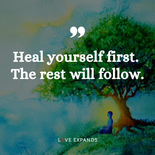 Heal yourself first. The rest will follow