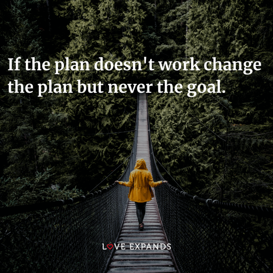 """Encouragement and success picture quote: """"If the plan doesn't work change the plan but never the goal."""""""