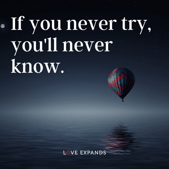 "Life and encouragement picture quote: ""If you never try, you'll never know."""