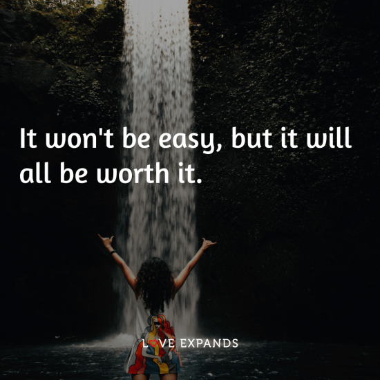 """Inspirational picture quote: """"It won't be easy, but it will all be worth it."""""""
