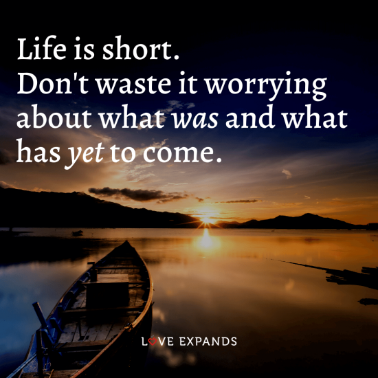 "Picture Quote: ""Life is short. Don't waste it worrying about what was and what has yet to come."""