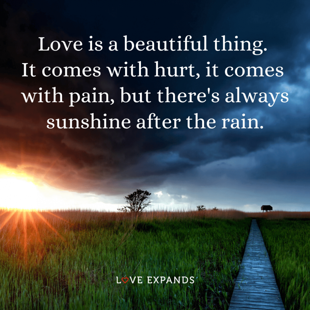 "Picture quote about life, hope and love: ""Love is a beautiful thing. It comes with hurt, it comes with pain, but there's always sunshine after the rain."""