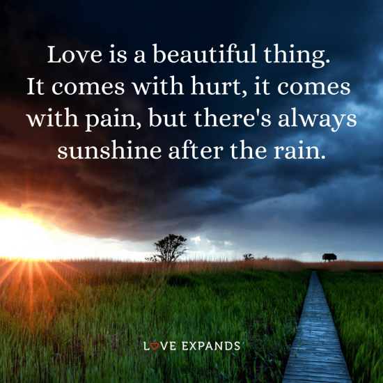 """Picture quote about life, hope and love: """"Love is a beautiful thing. It comes with hurt, it comes with pain, but there's always sunshine after the rain."""""""