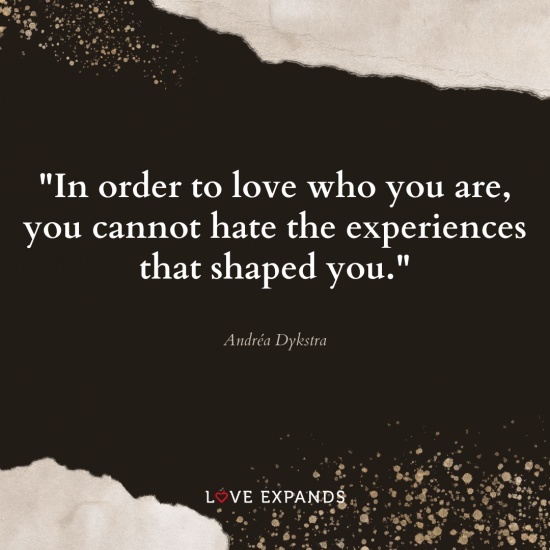 """Life and self-love picture quote: """"In order to love who you are, you cannot hate the experiences that shaped you."""""""