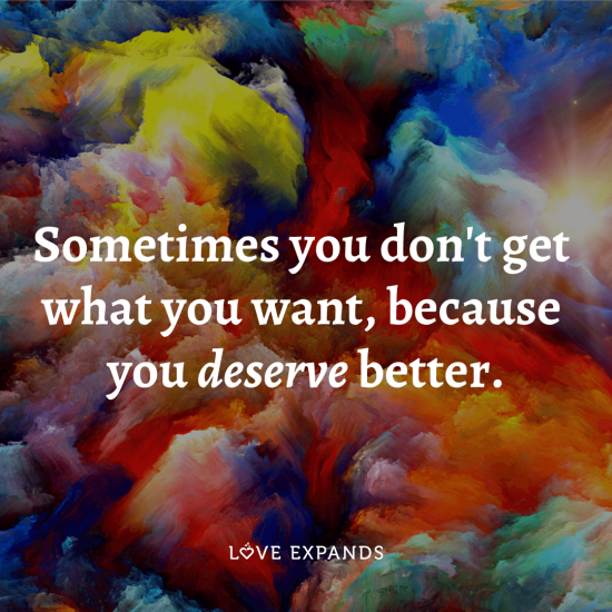 """Sometimes you don't get what you want, because you deserve better."" Inspirational and encouraging picture quote about life and what you deserve."