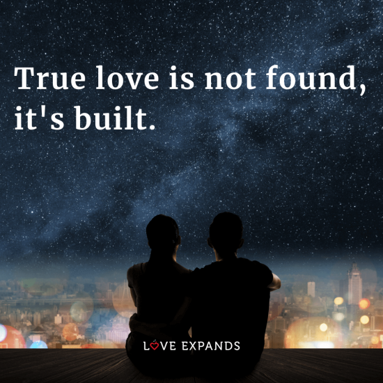 "Picture quote about love and putting in the work: ""True love is not found, it's built."""