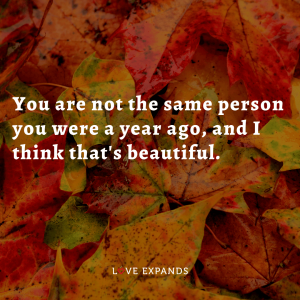 """You are not the same person you were a year ago, and I think that's beautiful."" Encouragement picture quote."