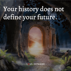 "Encouragement and life picture quote: ""Your history does not define your future."""