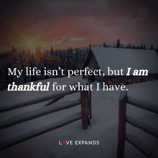 """Gratitude and life picture quote: """"My life isn't perfect, but I am thankful for what I have."""""""