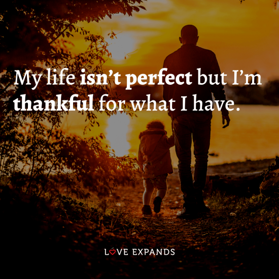 """Gratitude picture quote: """"My life isn't perfect but I'm thankful for what I have."""""""