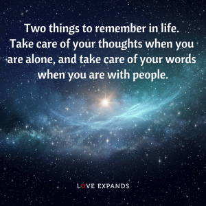 "Life picture quote: ""Two things to remember in life. Take care of your thoughts when you are alone, and take care of your words when you are with people."""