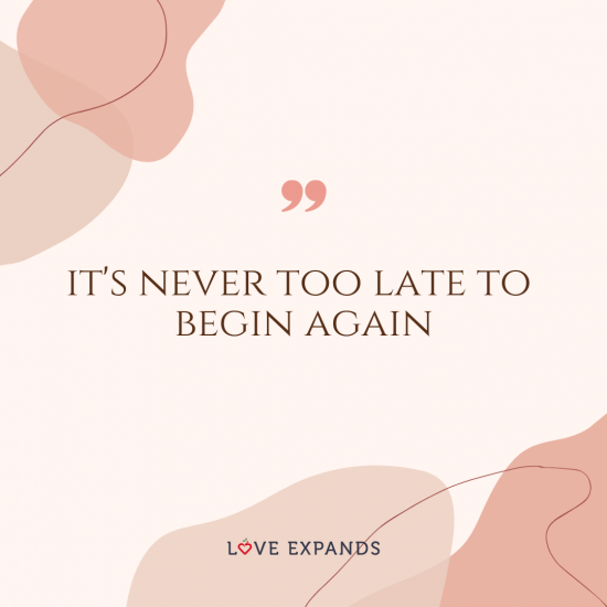 """Inspirational and encouragement picture quote: """"it's never too late to begin again."""""""