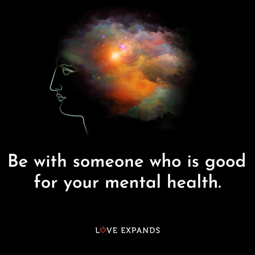 """Self-love and relationship picture quote: """"Be with someone who is good for your mental health."""""""