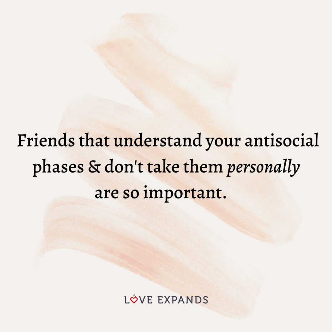 """Friendship and life picture quote: """"Friends that understand your antisocial phases & don't take them personally are so important."""""""