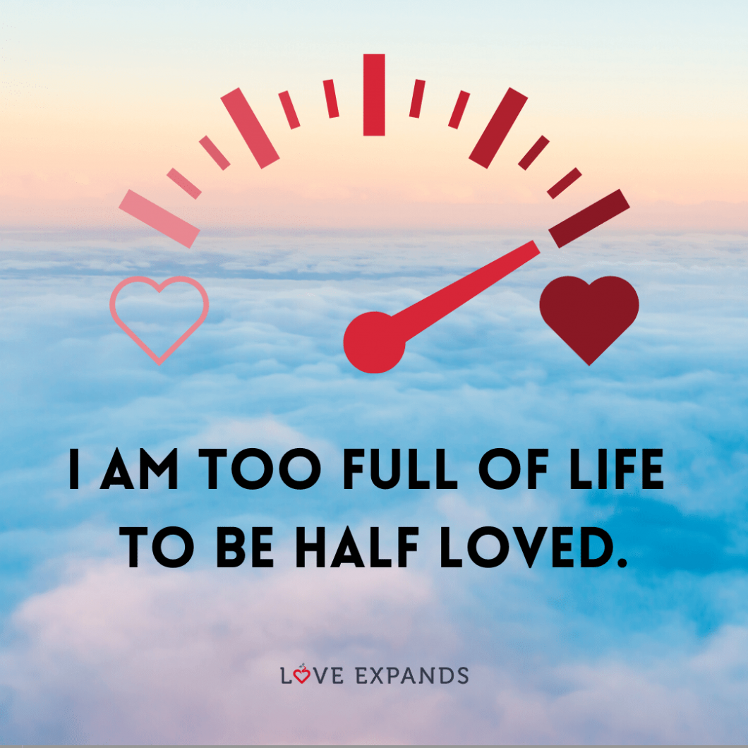 """Love and self-love picture quote: """"I am too full of life to be half loved."""""""