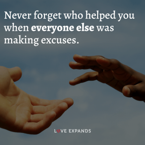 """Friendship and relationship picture quote: """"Never forget who helped you when everyone else was making excuses."""""""