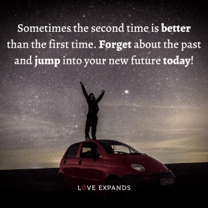 """Motivational picture quote about life: """"Sometimes the second time is better than the first time. Forget about the past and jump into your new future today!"""""""