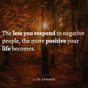 """Life and wisdom picture quote: """"The less you respond to negative people, the more positive your life becomes."""""""