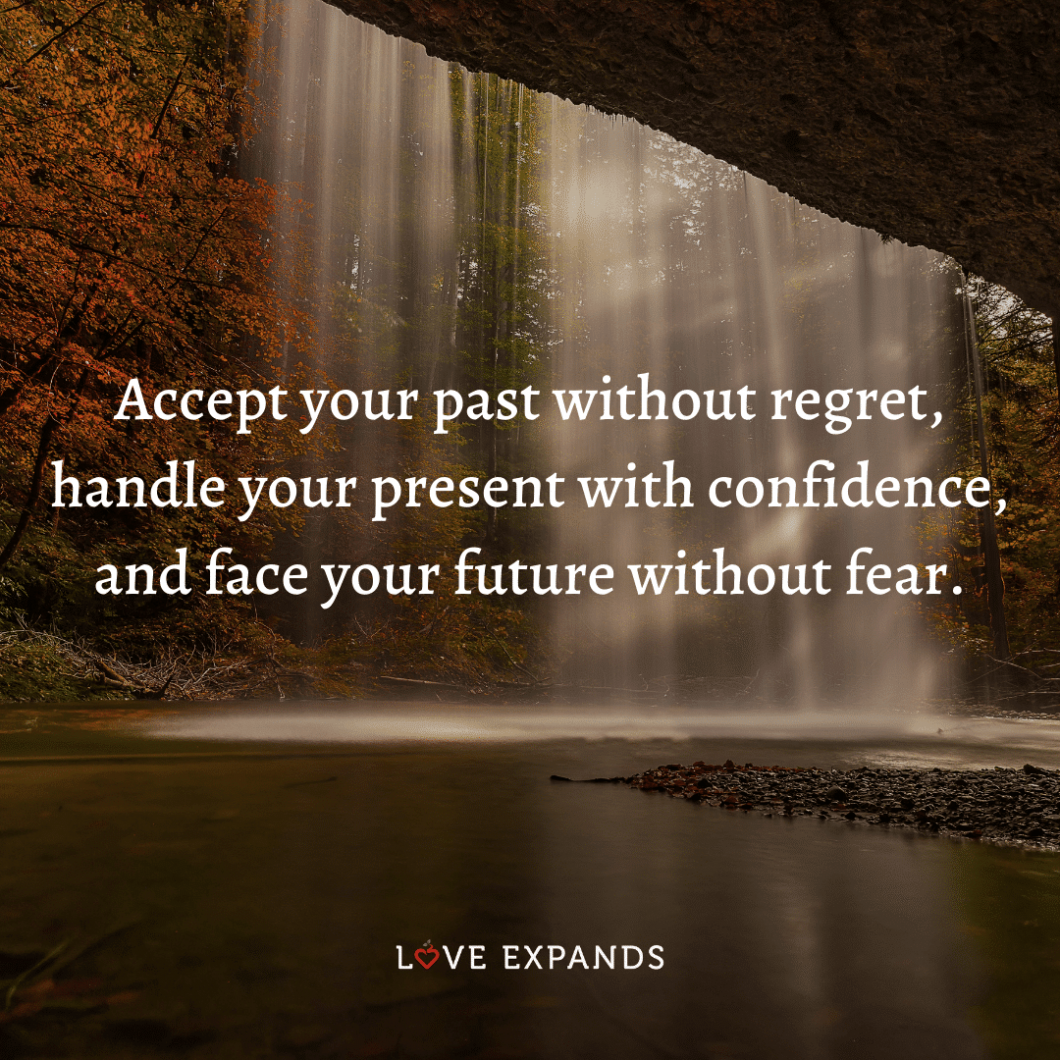"""Life, wisdom, and encouragement picture quote: """"Accept your past without regret, handle your present with confidence, and face your future without fear."""""""