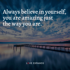"""Encouragement and self-love picture quote: """"Always believe in yourself, you are amazing just the way you are."""""""