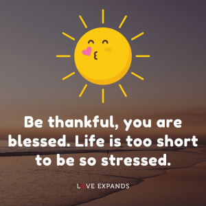 """Gratitude and inspirational quote: """"Be thankful, you are blessed. Life is too short to be so stressed."""""""