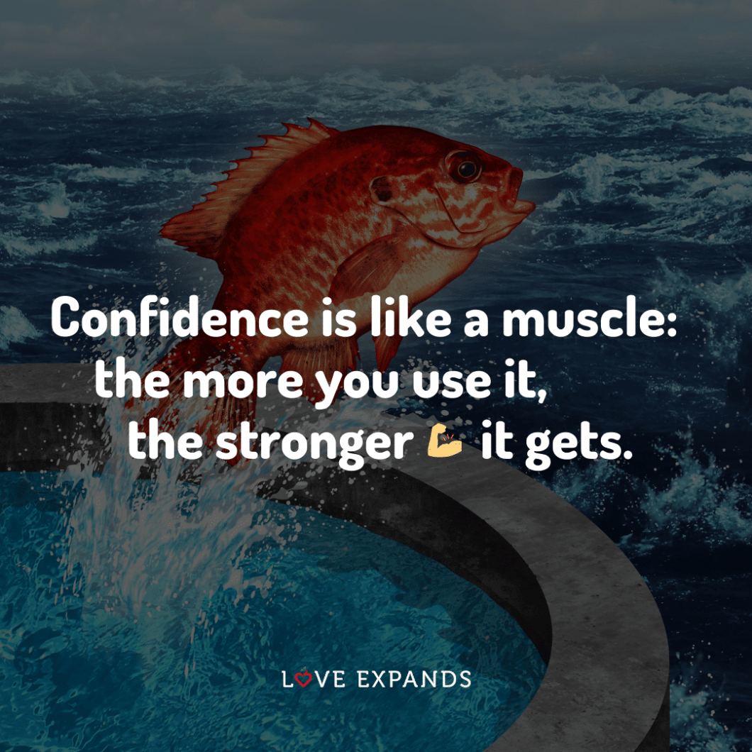 Confidence is like a muscle: the more you use it, the stronger 💪 it gets.