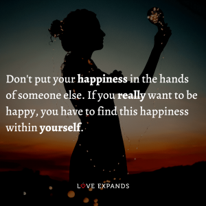 """Quote: """"Don't put your happiness in the hands of someone else. If you really want to be happy, you have to find this happiness within yourself."""""""