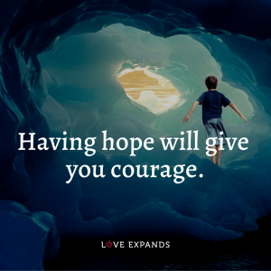 """Encouragement picture quote: """"Having hope will give you courage."""""""