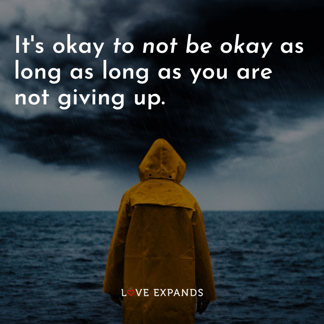 """Encouragement and inspirational picture quote: """"It's okay to not be okay as long as long as you are not giving up."""""""