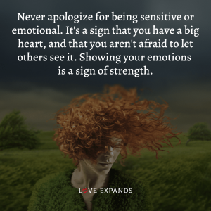 Picture quote: Never apologize for being sensitive or emotional. It's a sign that you have a big heart, and that you aren't afraid to let others see it. Showing your emotions is a sign of strength.