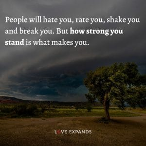 """Picture quote: """"People will hate you, rate you, shake you and break you. But how strong you stand is what makes you."""""""