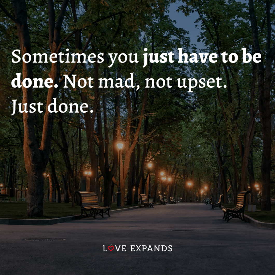"""Life, friendship, and relationship picture quote: """"Sometimes you just have to be done. Not mad, not upset. Just done."""""""