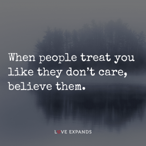 """""""When people treat you like they don't care, believe them."""" Life, wisdom and friendship picture quote."""