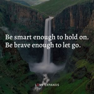 """Encouragement and wisdom picture quote: """"Be smart enough to hold on. Be brave enough to let go."""""""